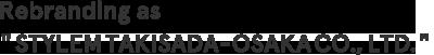 "Rebranding as ""STYLEM TAKISADA-OSAKA CO., LTD."""